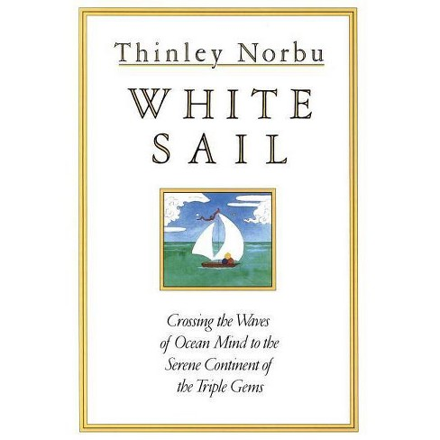 White Sail - (Crossing the Waves of Ocean Mind to the Serene Continent of) by  Thinley Norbu (Paperback) - image 1 of 1