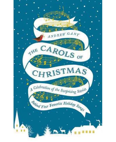 Carols of Christmas : A Celebration of the Surprising Stories Behind Your Favorite Holiday Songs - image 1 of 1