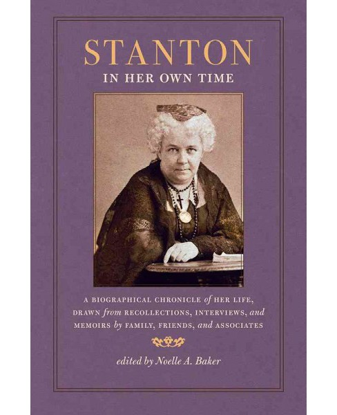 Stanton in Her Own Time : A Biographical Chronicle of Her Life, Drawn from Recollections, Interviews, - image 1 of 1