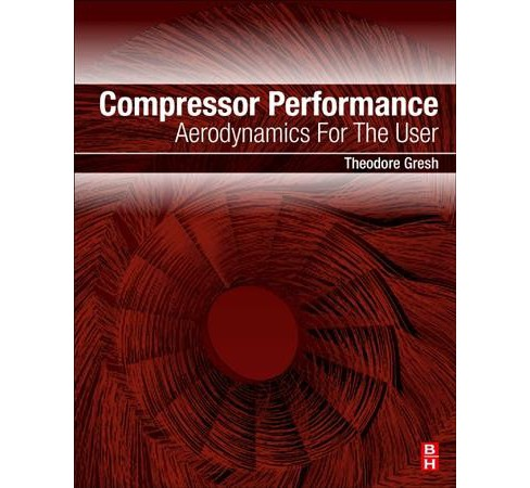 Compressor Performance : Aerodynamics for the User -  by M. Theodore Gresh (Paperback) - image 1 of 1