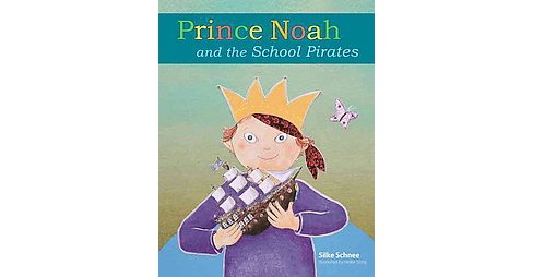 Prince Noah and the School Pirates (Hardcover) (Silke Schnee) - image 1 of 1