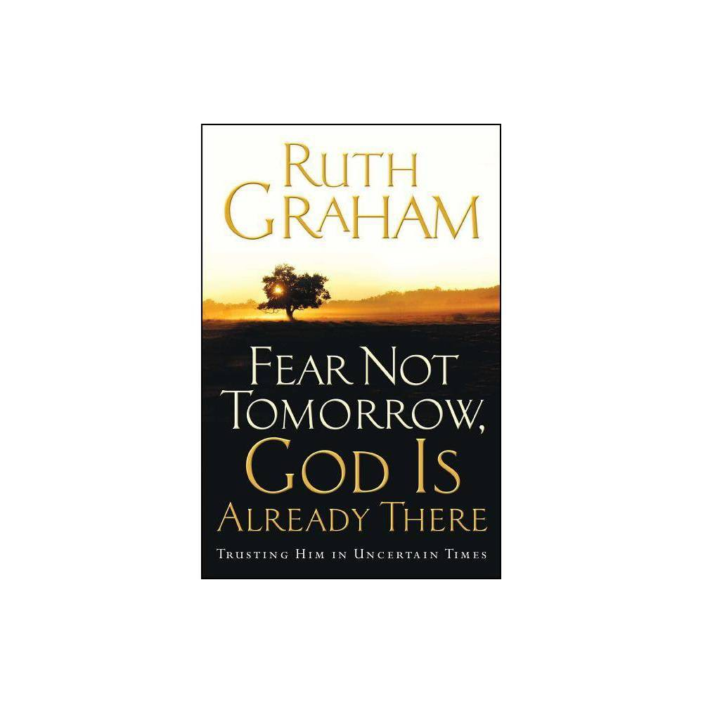 Fear Not Tomorrow, God Is Already There - by Ruth Graham (Paperback) was $16.99 now $10.99 (35.0% off)