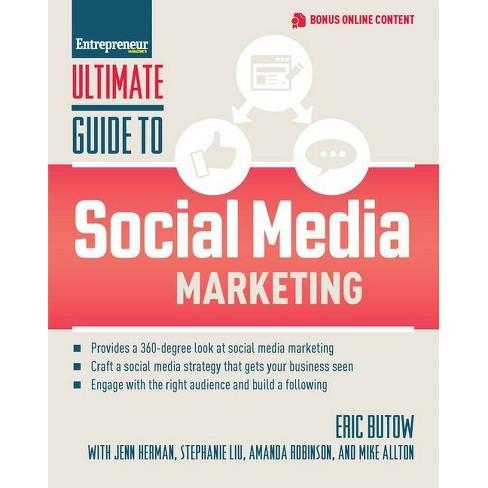 Ultimate Guide to Social Media Marketing - by  Eric Butow & Jenn Herman & Stephanie Liu & Amanda Robinson & Mike Allton (Paperback) - image 1 of 1