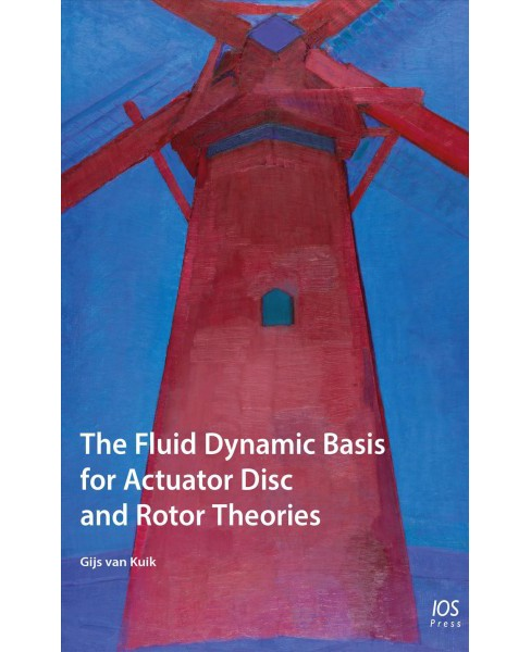 Fluid Dynamic Basis for Actuator Disc and Rotor Theories -  by Gijs Van Kuik (Paperback) - image 1 of 1