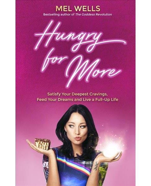 Hungry for More : Satisfy Your Deepest Cravings, Feed Your Dreams and Live a Full-Up Life -  (Paperback) - image 1 of 1