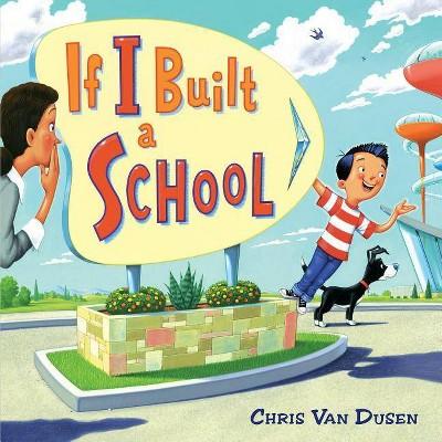 If I Built a School - by  Chris Van Dusen (Hardcover)