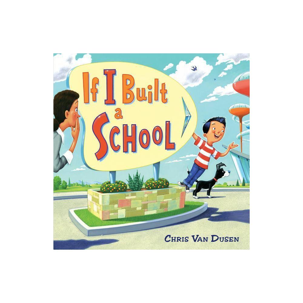 If I Built A School By Chris Van Dusen Hardcover