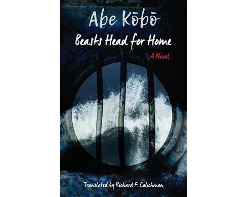 Beasts Head for Home -  (Weatherhead Books on Asia) by Kobo Abe (Hardcover) - image 1 of 1