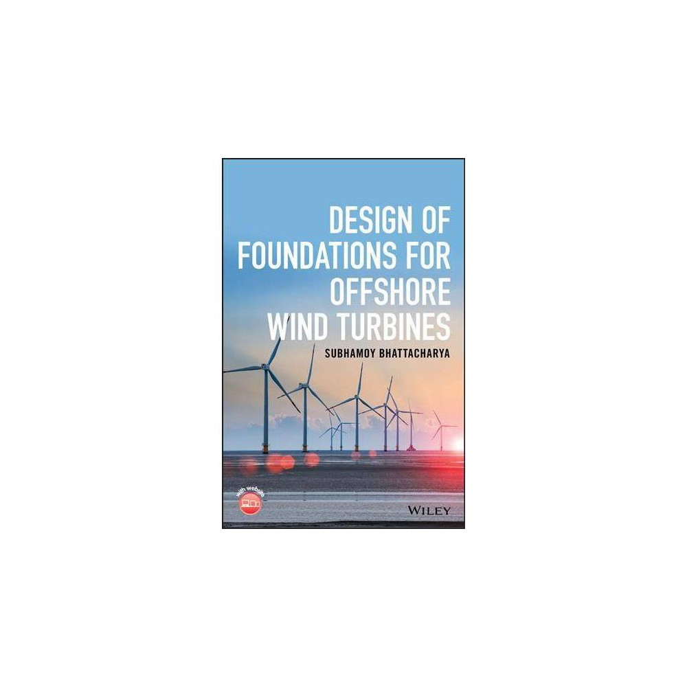 Design of Foundations for Offshore Wind Turbines - by Subhamoy Bhattacharya (Hardcover)