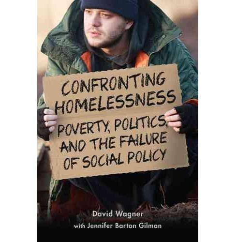 Confronting Homelessness : Poverty, Politics, and the Failure of Social Policy (Reprint) (Paperback) - image 1 of 1