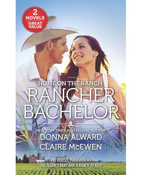 Rancher Bachelor : The Texan's Baby / A Ranch to Keep -  by Donna Alward & Claire McEwen (Paperback) - image 1 of 1