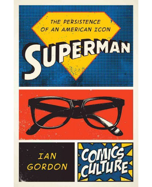 Superman : The Persistence of an American Icon (Paperback) (Ian Gordon) - image 1 of 1