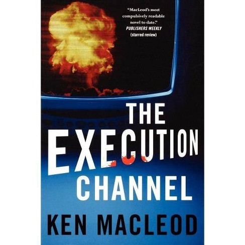 The Execution Channel - by  Ken MacLeod (Paperback) - image 1 of 1