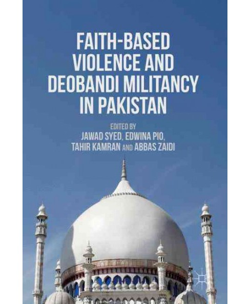 Faith-Based Violence and Deobandi Militancy in Pakistan (Hardcover) - image 1 of 1