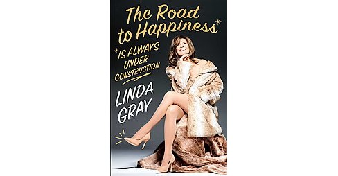 Road to Happiness Is Always Under Construction : Build a Better Body, Mind, and Soul (Hardcover) (Linda - image 1 of 1