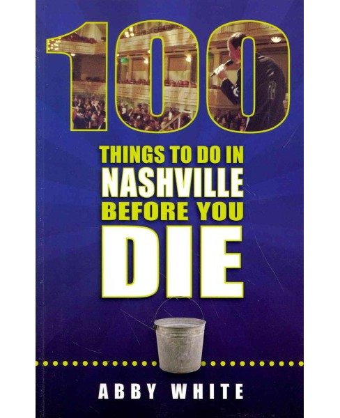 100 Things to Do in Nashville Before You Die (Paperback) (Abby White) - image 1 of 1