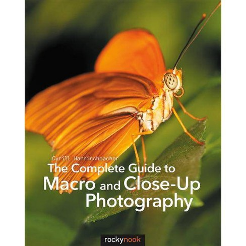 The Complete Guide to Macro and Close-Up Photography - by  Cyrill Harnischmacher (Paperback) - image 1 of 1