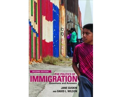 Politics of Immigration : Questions and Answers (Paperback) (Jane Guskin & David L. Wilson) - image 1 of 1