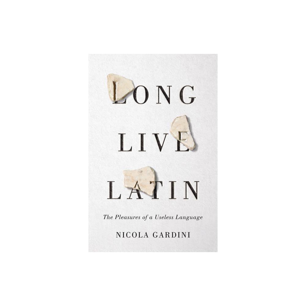 Long Live Latin By Nicola Gardini Hardcover