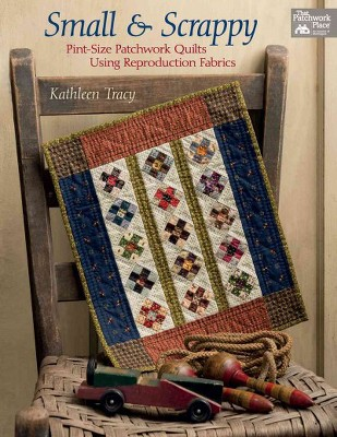 Small and Scrappy : Pint-size Patchwork Quilts Using Reproduction Fabrics (Paperback)(Kathleen Tracy)