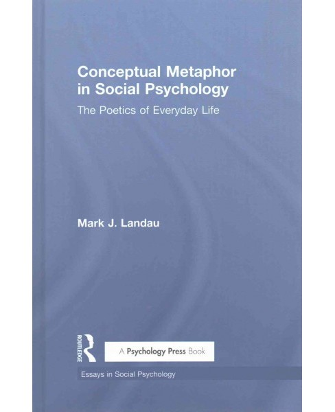 Conceptual Metaphor in Social Psychology : The Poetics of Everyday Life (Hardcover) (Mark J. Landau) - image 1 of 1