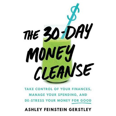 The 30-Day Money Cleanse - by Ashley Feinstein Gerstley (Hardcover)