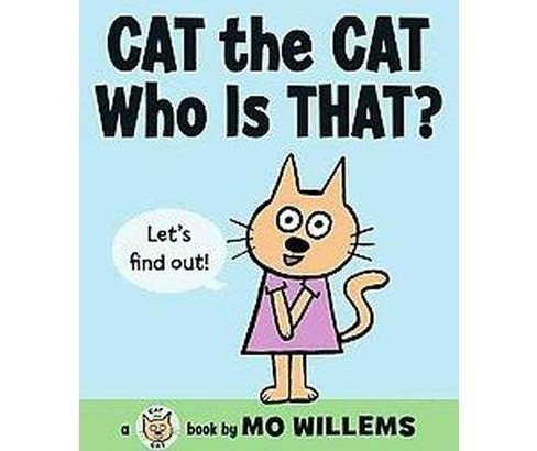 Cat the Cat, Who Is That? ( Cat the Cat Series) (Hardcover) by Mo Willems - image 1 of 1