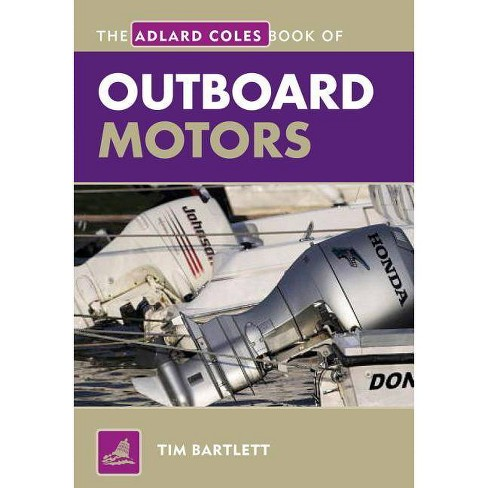 The Adlard Coles Book of Outboard Motors - 3 Edition by  Melanie Bartlett (Paperback) - image 1 of 1