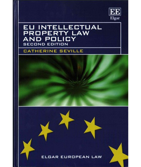 EU Intellectual Property Law and Policy (Hardcover) (Catherine Seville) - image 1 of 1