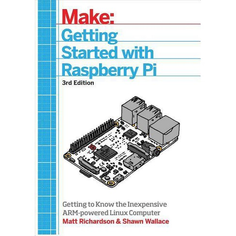 Getting Started with Raspberry Pi - 3 Edition by  Shawn Wallace & Matt Richardson (Paperback) - image 1 of 1