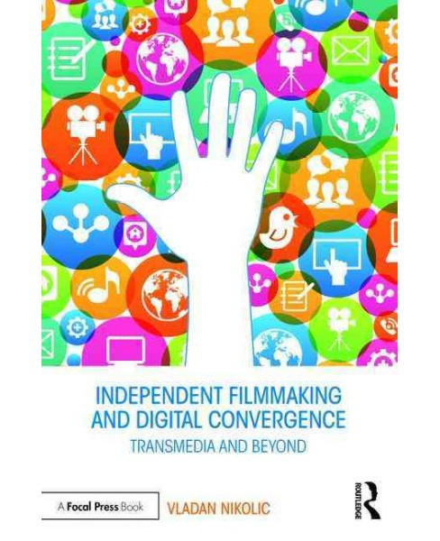 Independent Filmmaking and Digital Convergence : Transmedia and Beyond (Paperback) (Vladan Nikolic) - image 1 of 1