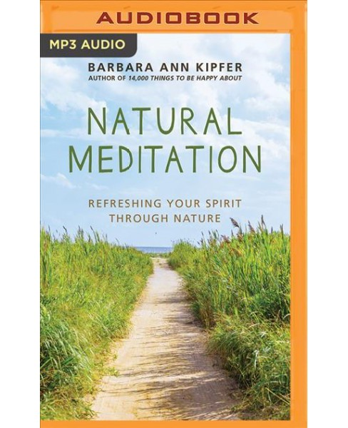 Natural Meditation : Refreshing Your Spirit Through Nature -  by Barbara Ann Kipfer (MP3-CD) - image 1 of 1