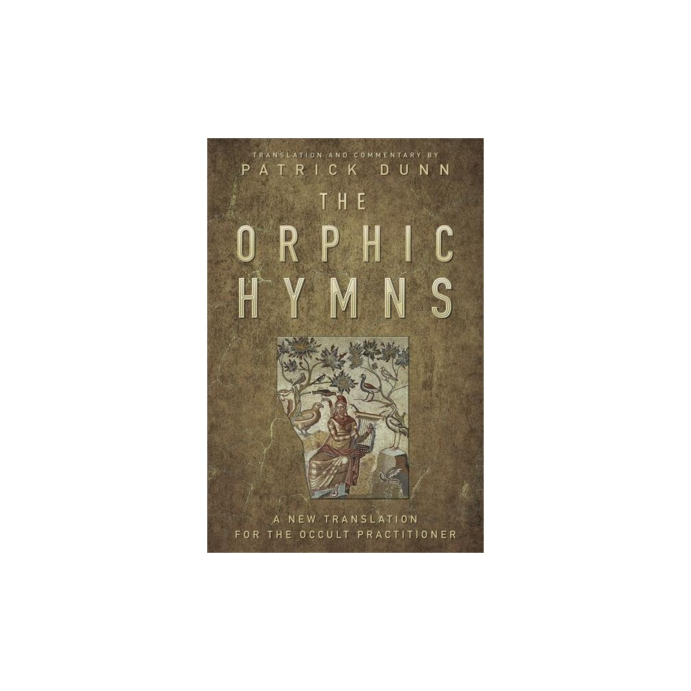 Orphic Hymns : A New Translation for the Occult Practitioner - by Patrick Dunn (Hardcover)