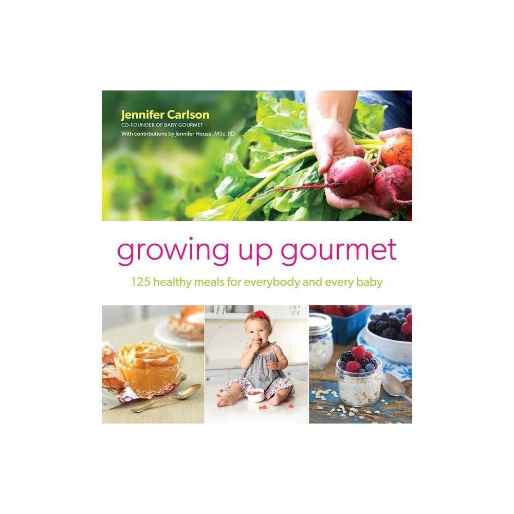Growing Up Gourmet By Jennifer Carlson Paperback