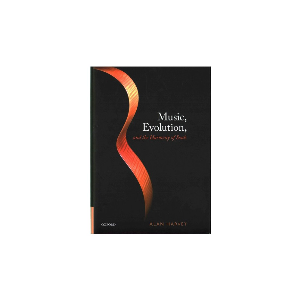 Music, Evolution, and the Harmony of the Souls - by Alan Harvey (Hardcover)