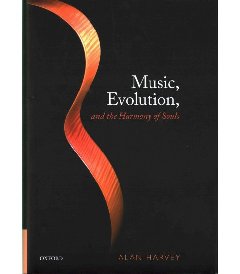Music, Evolution, and the Harmony of the Souls -  by Alan Harvey (Hardcover) - image 1 of 1
