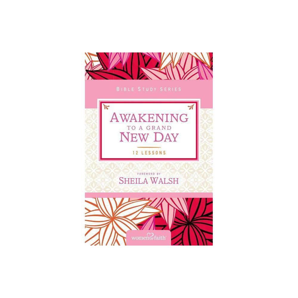 Awakening To A Grand New Day Women Of Faith Study Guide By Women Of Faith Margaret Feinberg Paperback