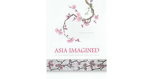 Asia Imagined : In the Baur and Cartier Collections (Hardcover) (Estelle Niklu00e8s Van Osselt) - image 1 of 1