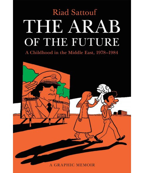 Arab of the Future : A Graphic Memoir: a Childhood in the Middle East (1978-1984) (Paperback) (Riad - image 1 of 1