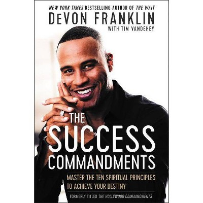 Success Commandments : Master the Ten Spiritual Principles to Achieve Your Destiny - (Paperback) - by Devon Franklin & Tim Vandehey