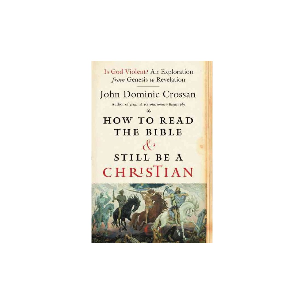 How to Read the Bible and Still Be a Christian : Is God Violent? an Exploration from Genesis to