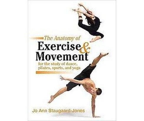 Anatomy of Exercise & Movement for the Study of Dance, Pilates, Sports, and Yoga (Paperback) (Jo Ann - image 1 of 1