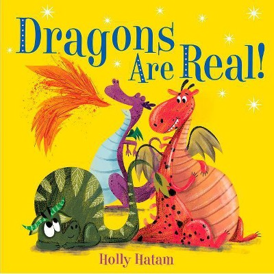 Dragons Are Real! - (Mythical Creatures Are Real!)by Holly Hatam (Hardcover)