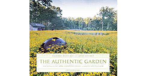 Authentic Garden : Naturalistic and Contemporary Landscape Design (Hardcover) (Richard Hartlage & Sandy - image 1 of 1