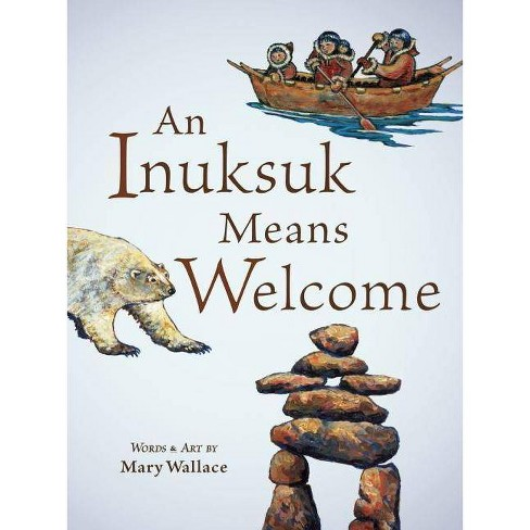 An Inuksuk Means Welcome - (Hardcover) - image 1 of 1
