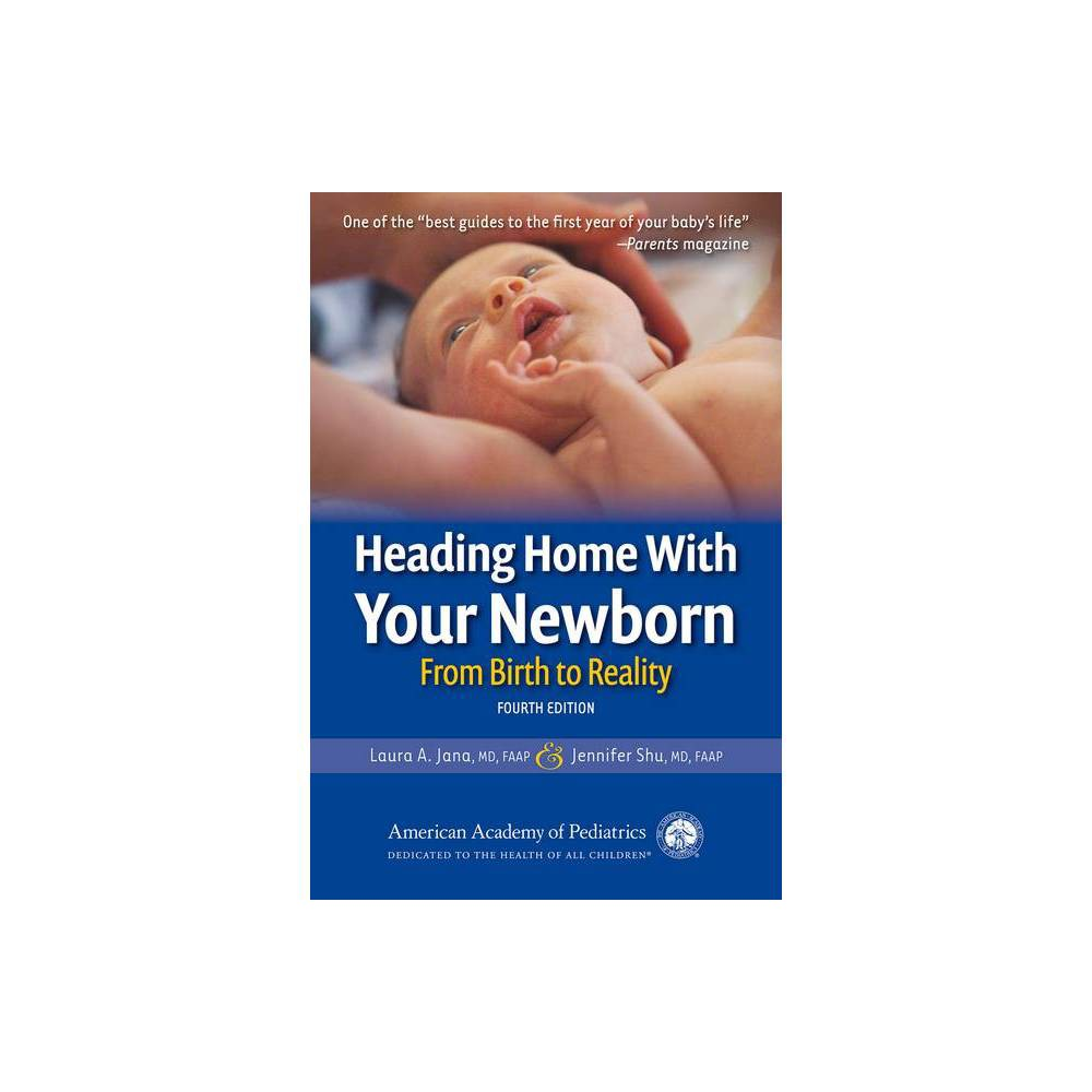 Heading Home With Your Newborn 4th Edition By Laura A Jana Jennifer Shu Md Paperback