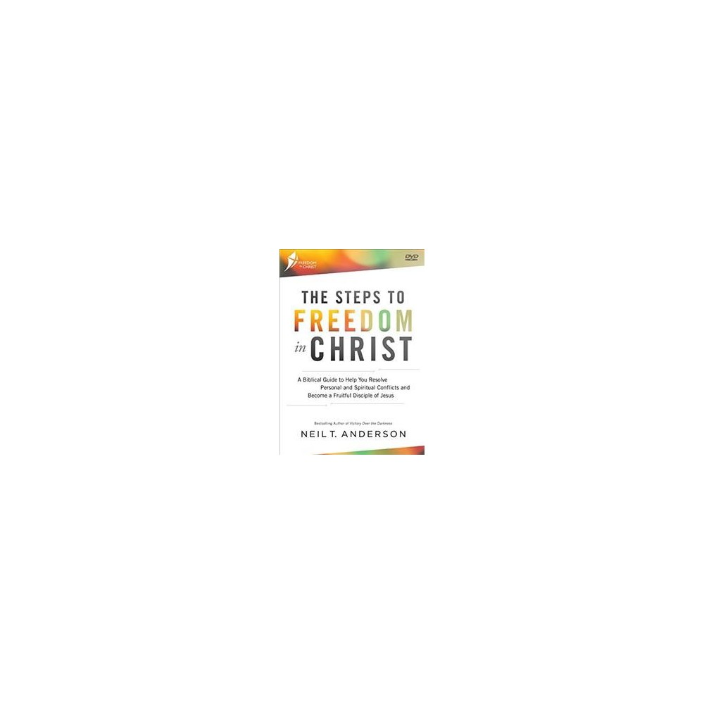 Steps to Freedom in Christ : A Biblical Guide to Help You Resolve Personal and Spiritual Conflicts and