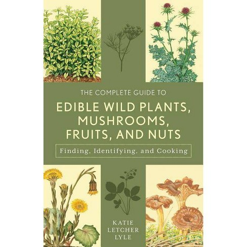 The Complete Guide to Edible Wild Plants, Mushrooms, Fruits, and Nuts - 3rd Edition by  Katie Letcher Lyle (Paperback) - image 1 of 1