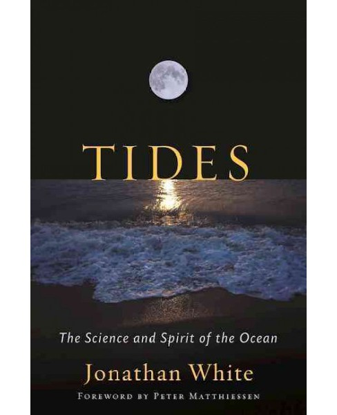 Tides : The Science and Spirit of the Ocean (Hardcover) (Jonathan White) - image 1 of 1