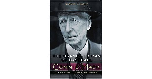 Grand Old Man of Baseball : Connie Mack in His Final Years 1932-1956 (Hardcover) (Norman L. Macht) - image 1 of 1